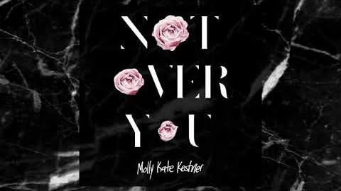 Molly Kate Kestner – Not Over You [Official Audio]