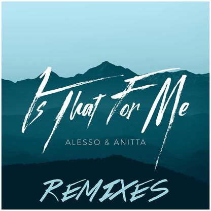 Alesso & Anitta - Is That For Me (Remixes)
