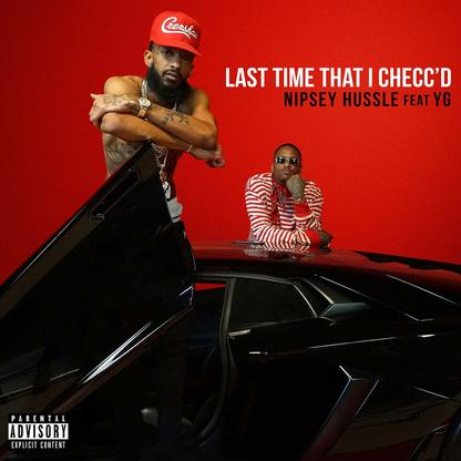 Nipsey Hussle – Last Time That I Checc'd (feat. YG)