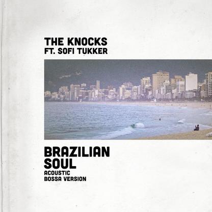 The Knocks – Brazilian Soul (feat. Sofi Tukker) [Acoustic Bossa Version]