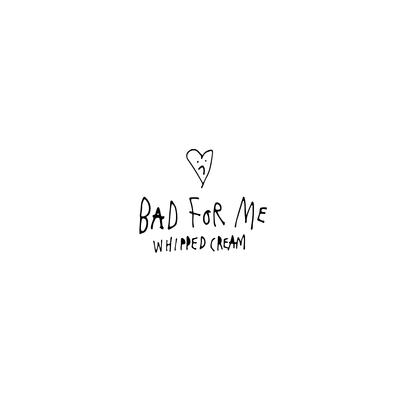 Whipped Cream – Bad For Me